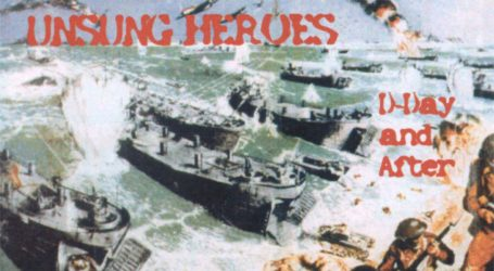 Unsung Heroes – D-Day and After